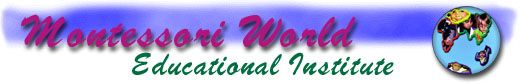 M.W.E.I. Home Page - Montessori World - Lists various works, purpose and skills developed, suggested ages, etc