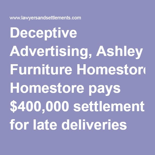 Deceptive Advertising, Ashley Furniture Homestore pays $400,000 settlement for late deliveries and defective products