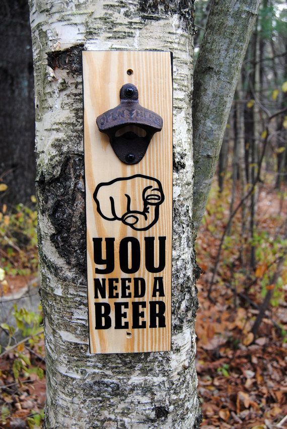 Wall Mounted Bottle Opener Sign. You Need a by SayItDontSprayIt