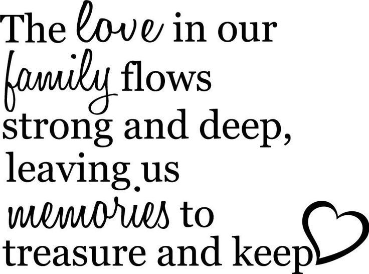 The Love In Our Family Flows Strong And Deep Leaving Us Memories Adorable Famous Quotes About Family
