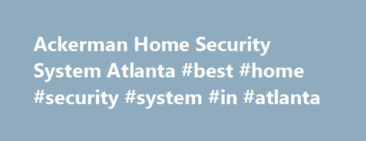 Ackerman Home Security System Atlanta #best #home #security #system #in #atlanta http://michigan.nef2.com/ackerman-home-security-system-atlanta-best-home-security-system-in-atlanta/  #Security System Atlanta Does the company have a good rating on the Better Business Bureau (BBB) website? The BBB has regional and local offices that collect and process complaints. Check and see if the company you're considering in the Atlanta area for a security system is listed and whether or not any…