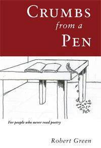 Crumbs from a Pen - poetry for the novice by Robert Green