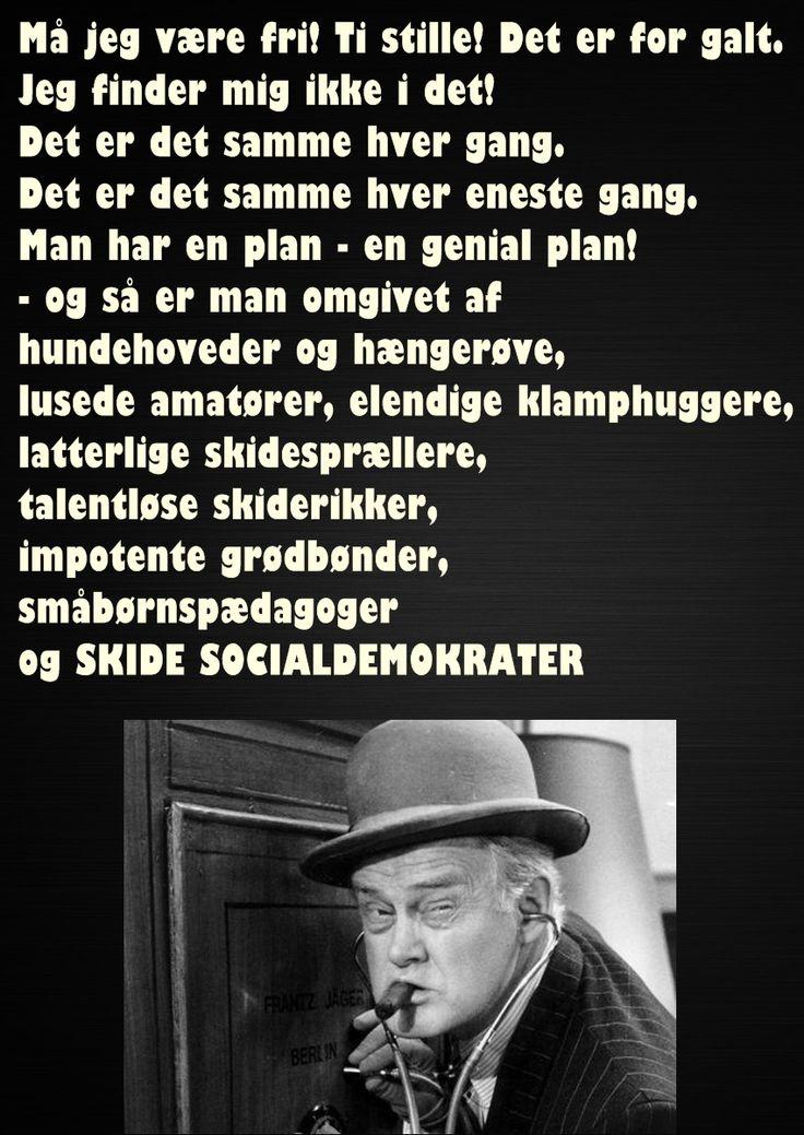 Sagt af Egon Olsen, om socialdemokrater og andet godtfolk.