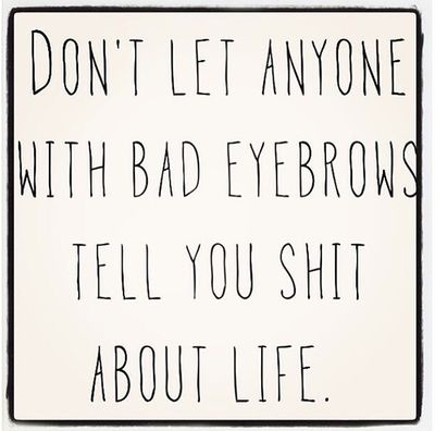 Eyebrows Quotes. QuotesGram by @quotesgram                                                                                                                                                                                 More