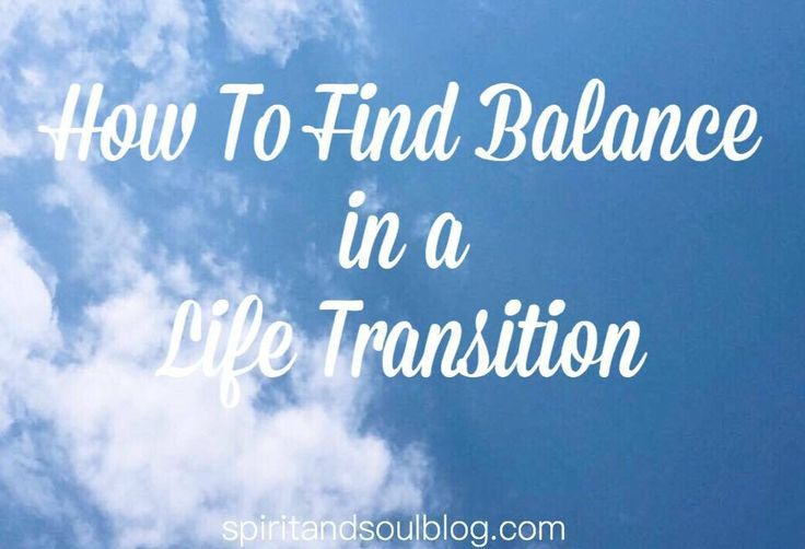 Finding Balance In A Life Transition from The Spirit & Soul Blog