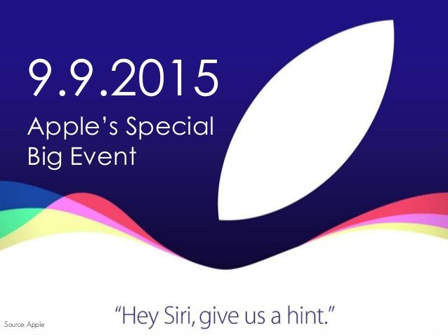 9.9.2015 Apple's Special Big Event Source: Apple