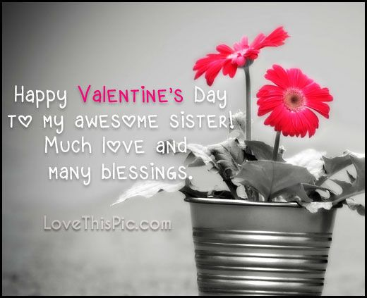 Happy Valentine's Day To My Awesome Sister valentines day valentine's day valentines day quotes happy valentines day happy valentines day quotes happy valentine's day quotes valentines day quotes for family valentines day quotes for sisters happy valentines day sister quotes valentines day sister quotes valentines day quotes for sister