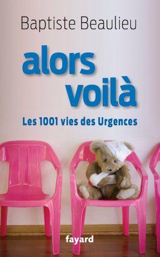"""(17,00€) - Livre """"Alors voilà : Les 1001 vies des urgences"""" de Baptiste BEAULIEU - Amazon.fr"""