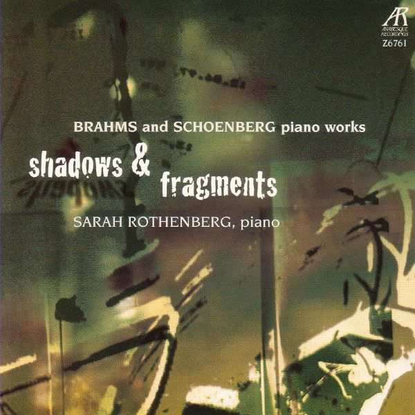Shadows & Fragments - Brahms and Schoenberg Piano Works - Sarah Rothenberg - Arabesque Recordings