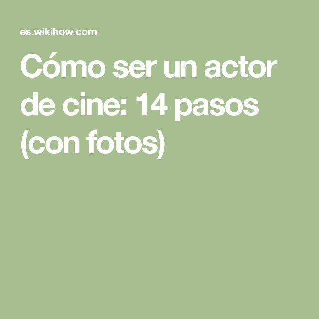 Cómo ser un actor de cine: 14 pasos (con fotos)