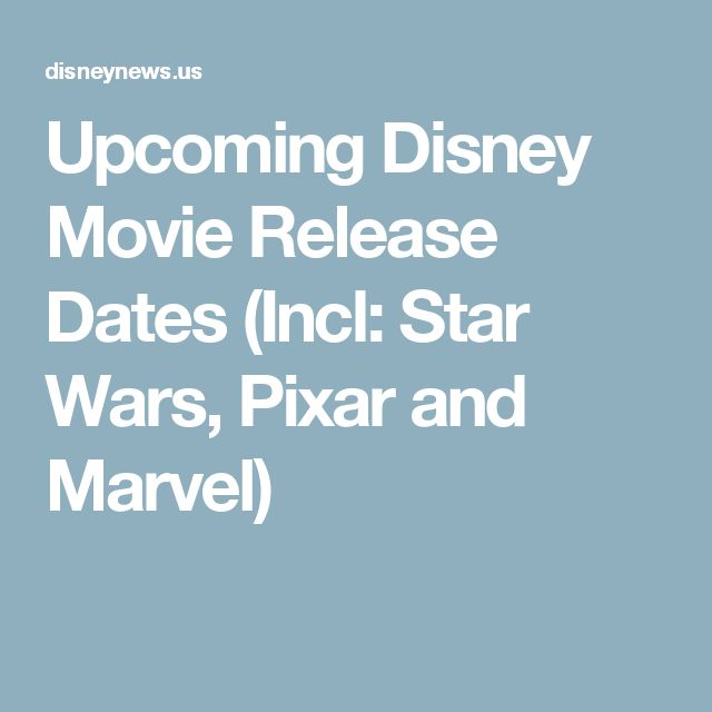 Upcoming Disney Movie Release Dates (Incl: Star Wars, Pixar and Marvel)