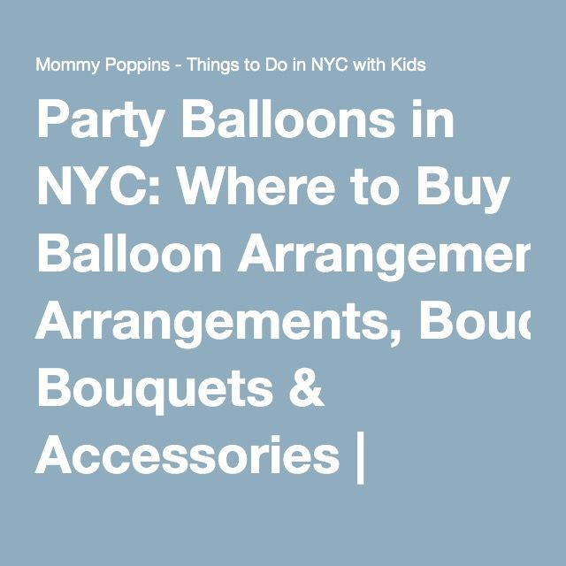 Party Balloons in NYC: Where to Buy Balloon Arrangements, Bouquets & Accessories | MommyPoppins - Things to do in New York City with Kids