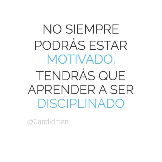 """No siempre podrás estar #Motivado, tendrás que aprender a ser #Disciplinado"". @cCandidman #Frases #Motivacion #Candidman"
