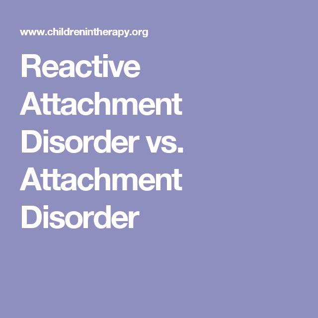 Reactive Attachment Disorder vs. Attachment Disorder