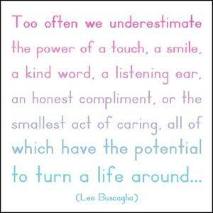 手の温もり、ほほ笑み、優しい言葉、話し相手、心からの褒め言葉、ちょっとした思いやり…いつもは誰も気に留めないけれど、その温かさが誰かの人生を変えることもある。  レオ・バスカーリア (「葉っぱのフレディ」著者)