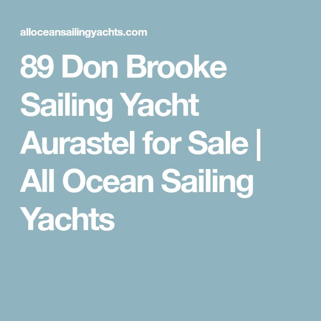 89 Don Brooke Sailing Yacht Aurastel for Sale | All Ocean Sailing Yachts