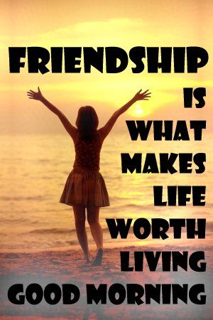 Friendship is what makes life worth living. Good morning. via WishesMessages.com