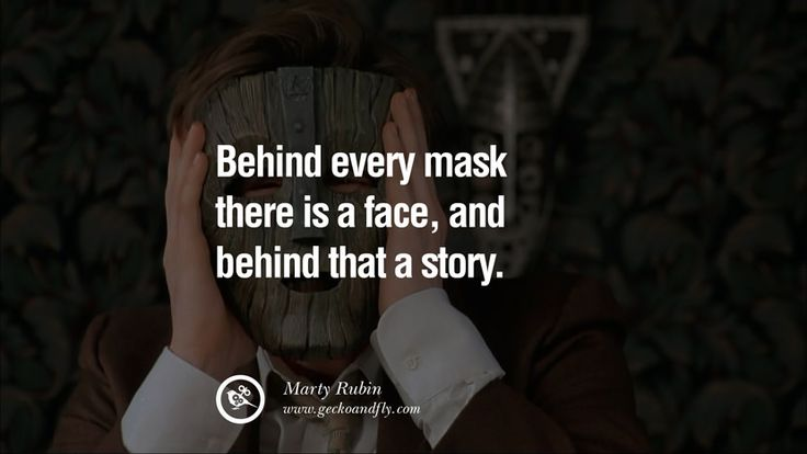 Behind every mask there is a face, and behind that a story. – Marty Rubin 20 Quotes on Wearing a Mask, Lying and Hiding Oneself