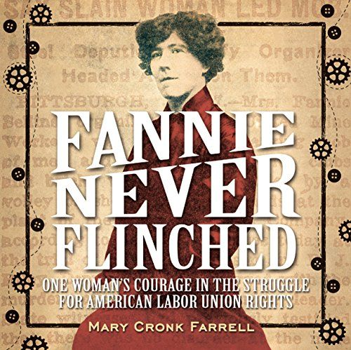 Fannie Fever Flinched: One Woman's Courage in the Struggle for American Labor Union Rights Written by Mary Cronk Farrell Abrams Books for Young Readers 11/01/2016 9781419718847
