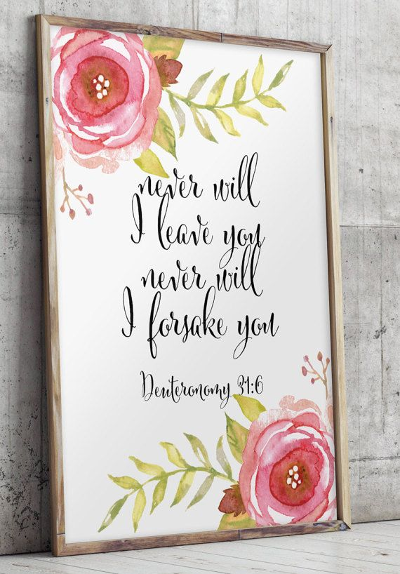 Never will I leave you, never will I forsake you - verse from Deuteronomy 31:6. _________________________________________________________ This