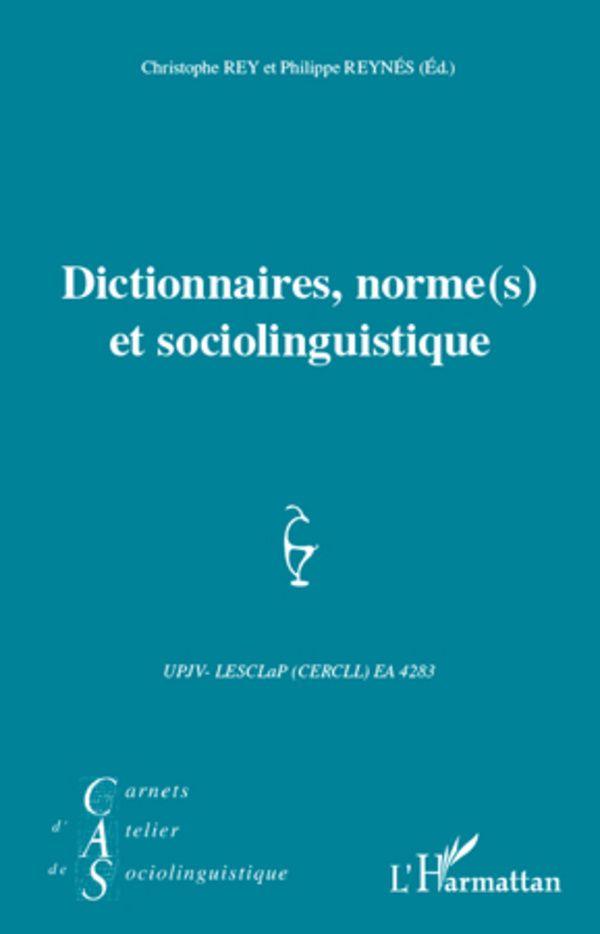 Dictionnaires Normes S Et Sociolinguistique Chirstophe Rey Et Philippe Reynes Ed Publicacion Paris L Harmattan Cop 2012 Unas Francesas