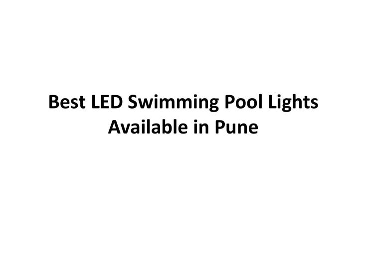 Best led swimming pool lights available in Pune  Our wonderful Swimming Pool Equipment Illumination brings an exciting light effect and tranquil sounds of cascading h2o to any swimming share.