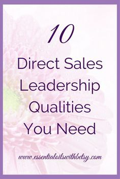 """10 Leadership Qualities Needed In Direct Sales Leadership qualities are a must have to succeed in direct sales. Have you ever asked yourself """"How can I be a good direct sales leader?"""" As I've stepped into the role of a doTERRA mentor, I've often asked the same thing. No one ever feels like a good leader. If you have even a few qualities of leadership, you are a better team leader than you thought!"""