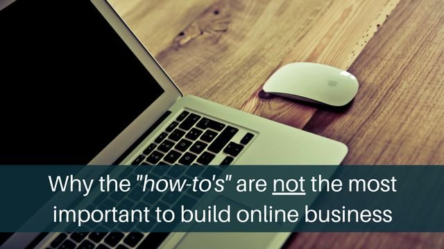 """""""How-to's"""" are not the most important to build #onlinebusiness and here's why:   http://brandonline.michaelkidzinski.ws/why-the-how-tos-are-not-the-most-important-to-build-online-business/"""