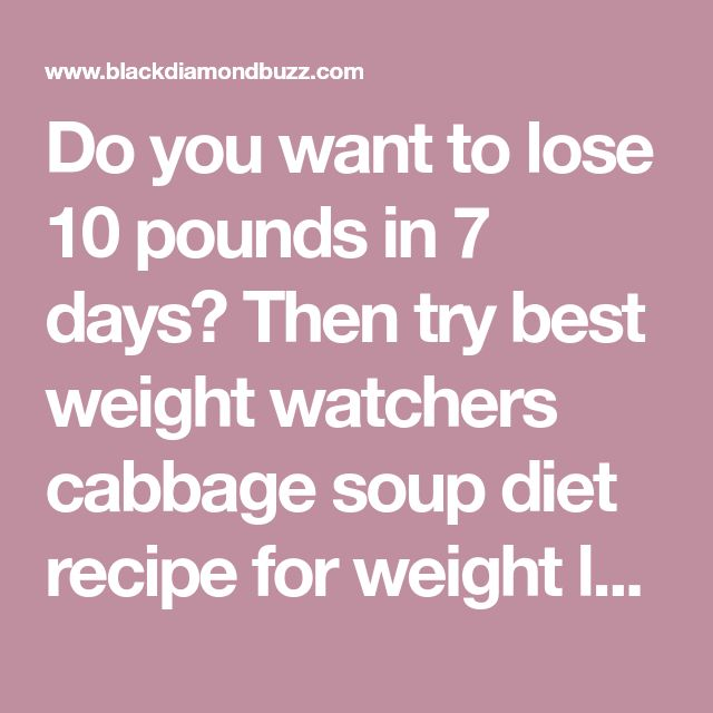 Do you want to lose 10 pounds in 7 days? Then try best weight watchers cabbage soup diet recipe for weight loss with 7-day soup diet plan without exercise.