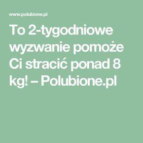 To 2-tygodniowe wyzwanie pomoże Ci stracić ponad 8 kg! – Polubione.pl