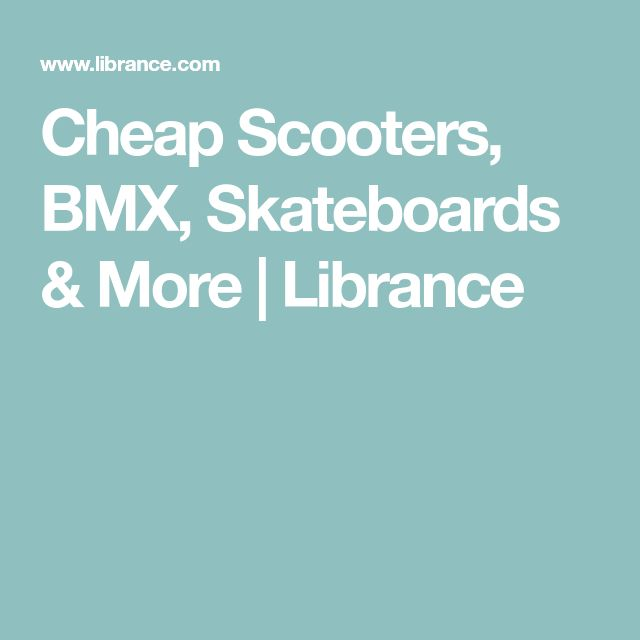 Cheap Scooters, BMX, Skateboards & More | Librance