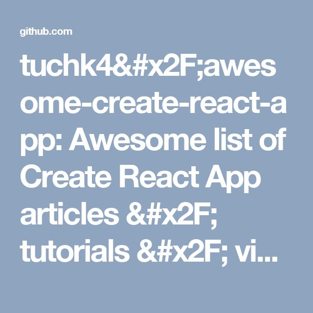 tuchk4/awesome-create-react-app: Awesome list of Create React App articles / tutorials / videos and FAQ