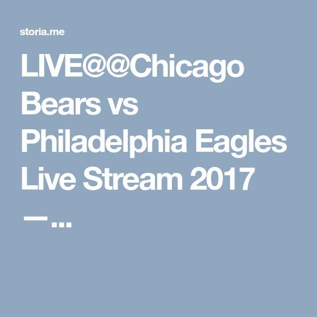 LIVE@@Chicago Bears vs Philadelphia Eagles Live Stream 2017 —...