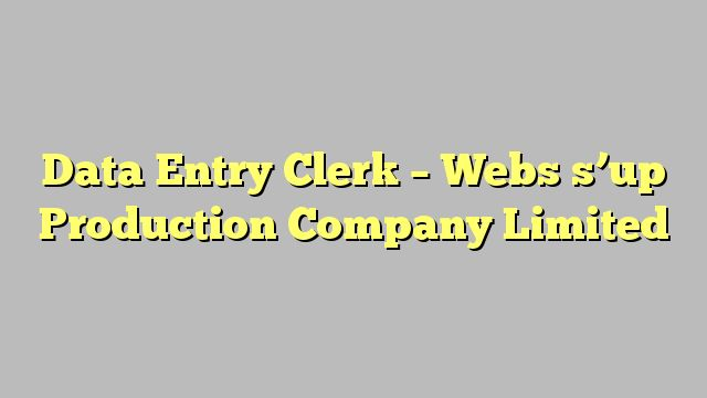 Data Entry Clerk - Webs s'up Production Company Limited