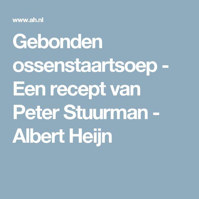 Gebonden ossenstaartsoep - Een recept van Peter Stuurman - Albert Heijn