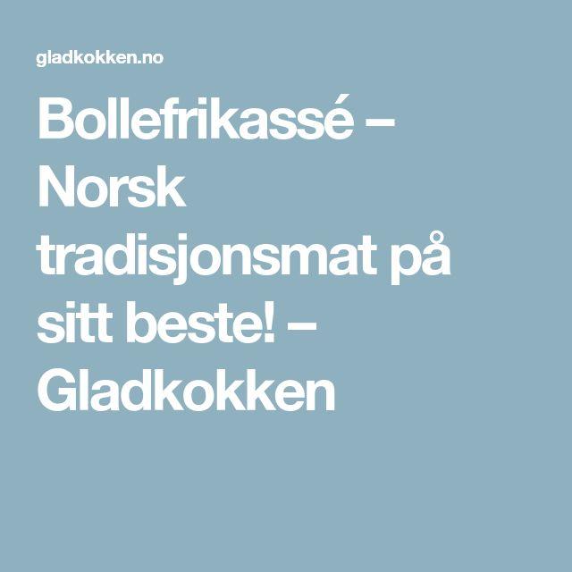 Bollefrikassé – Norsk tradisjonsmat på sitt beste! – Gladkokken