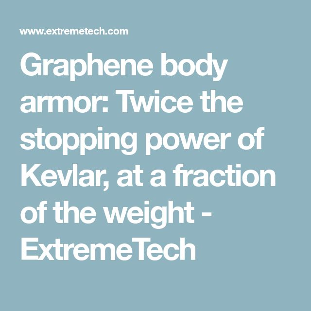 Graphene body armor: Twice the stopping power of Kevlar, at a fraction of the weight - ExtremeTech