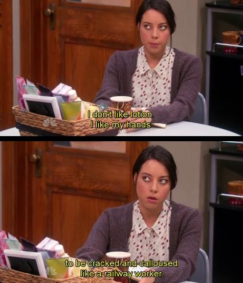 April Ludgate. Cracked and calloused hands. Lol. Parks and Rec