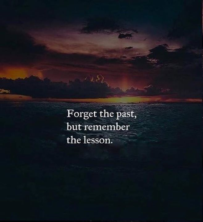 Forget The Past But Remember The Lesson Past Quotes Forget The Past Quotes Nature Quotes