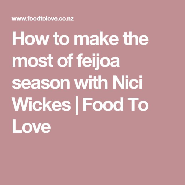 How to make the most of feijoa season with Nici Wickes | Food To Love