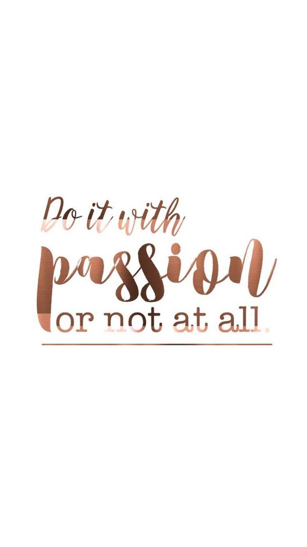 Hacerlo con pasión o nada.