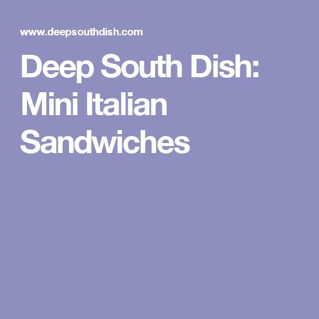 Deep South Dish: Mini Italian Sandwiches