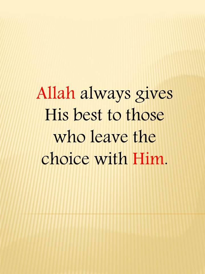 Allah always gives His best to those who leave the choice with HIM