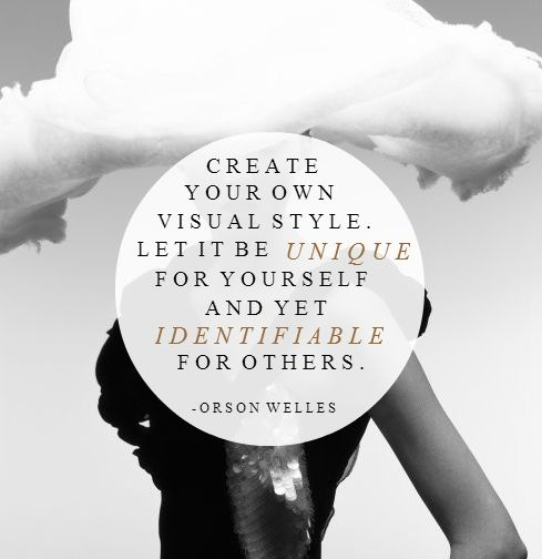 "Make Your Own Quotes: ""Create Your Own Visual Style. Let It Be Unique For"