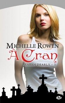 les tribulations d'une lectrice: Sarah Dearly, tome 3 : A cran de Michelle Rowen