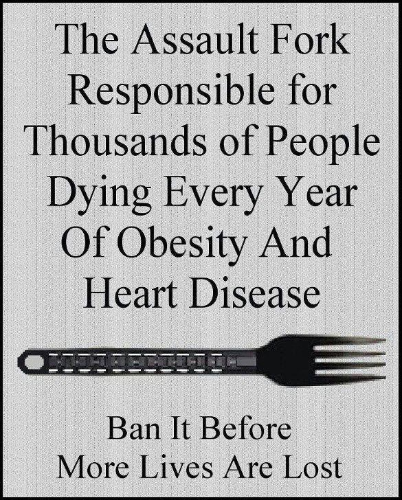 holy crap the fork is killing people! quick government start planning staged mass killings to help us ban the utensil known as the FORK
