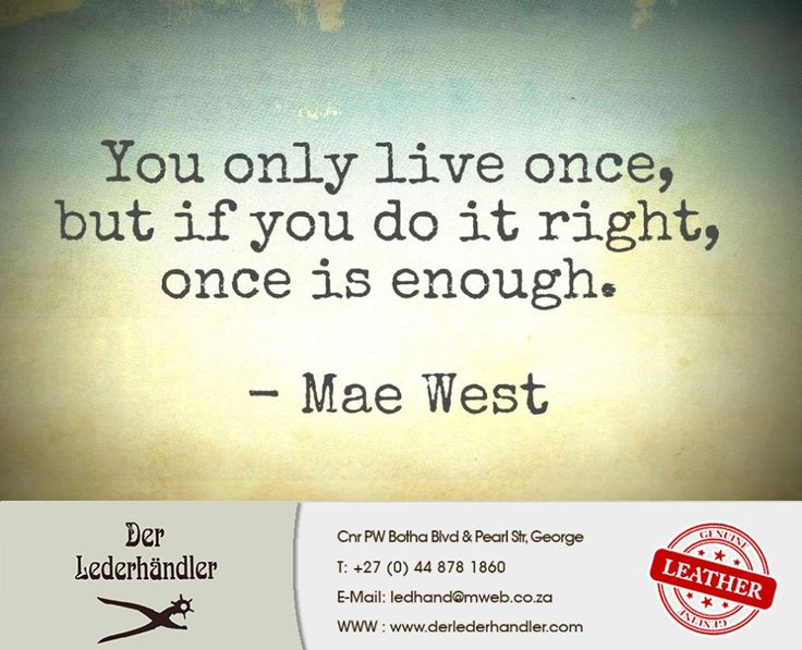 """""""You only live once, but if you do it right, once is enough."""" - Mae West #Derlederhandler #Sunday #Motivation"""