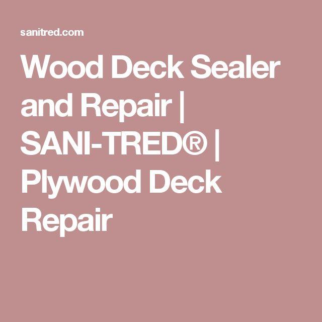 Wood Deck Sealer and Repair | SANI-TRED® | Plywood Deck Repair