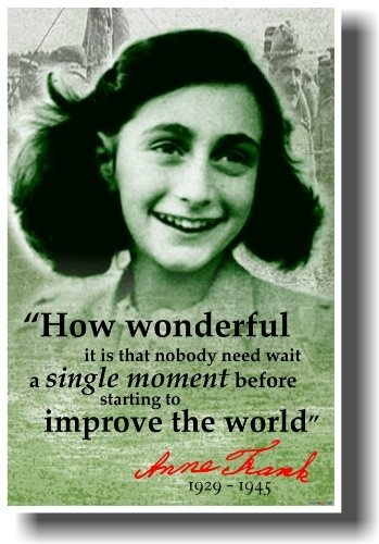 "Anne Frank - ""How Wonderful It Is That Nobody Need Wait..."" - History Classroom Poster by PosterEnvy, http://www.amazon.com/dp/B005VRGUQ0/ref=cm_sw_r_pi_dp_R5SNrb0KKGQMF"