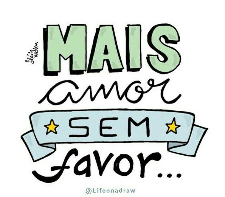 Mais Amor Sem Favor Frases Pinterest
